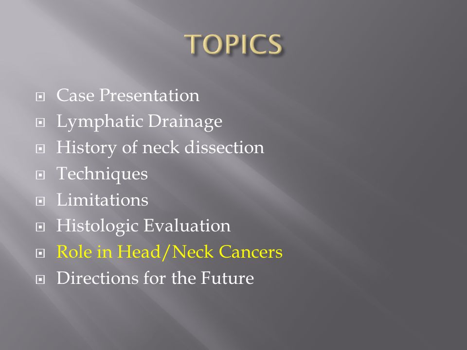  Case Presentation  Lymphatic Drainage  History of neck dissection  Techniques  Limitations  Histologic Evaluation  Role in Head/Neck Cancers  Directions for the Future