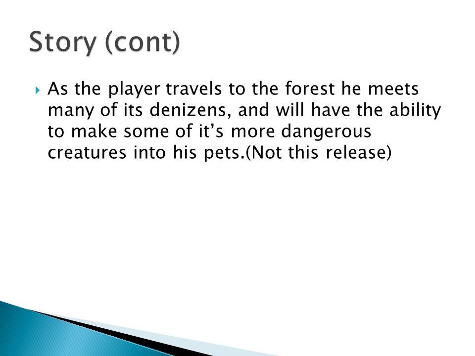  As the player travels to the forest he meets many of its denizens, and will have the ability to make some of it's more dangerous creatures into his