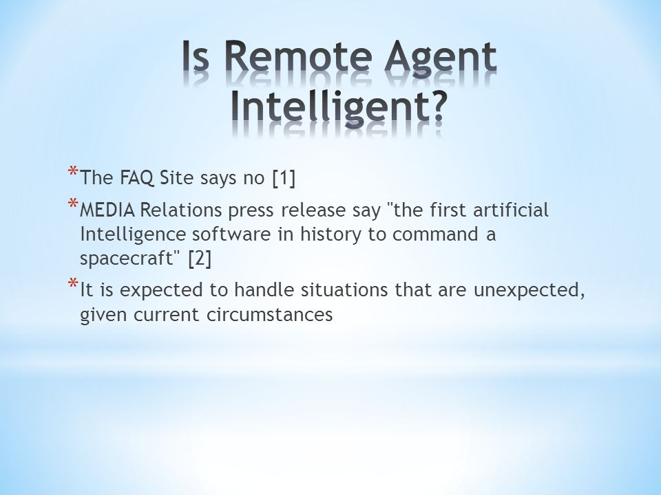 * The FAQ Site says no [1] * MEDIA Relations press release say the first artificial Intelligence software in history to command a spacecraft [2] * It is expected to handle situations that are unexpected, given current circumstances