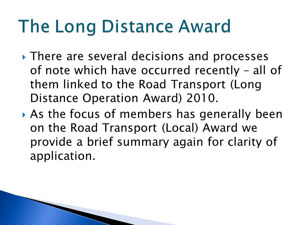  There are several decisions and processes of note which have occurred recently – all of them linked to the Road Transport (Long Distance Operation Award) 2010.
