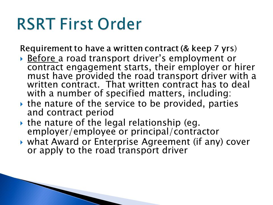 Requirement to have a written contract (& keep 7 yrs)  Before a road transport driver's employment or contract engagement starts, their employer or hirer must have provided the road transport driver with a written contract.