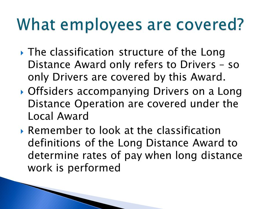  The classification structure of the Long Distance Award only refers to Drivers – so only Drivers are covered by this Award.
