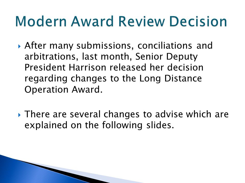  After many submissions, conciliations and arbitrations, last month, Senior Deputy President Harrison released her decision regarding changes to the Long Distance Operation Award.