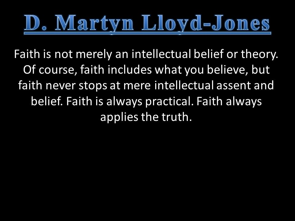 Faith is not merely an intellectual belief or theory.