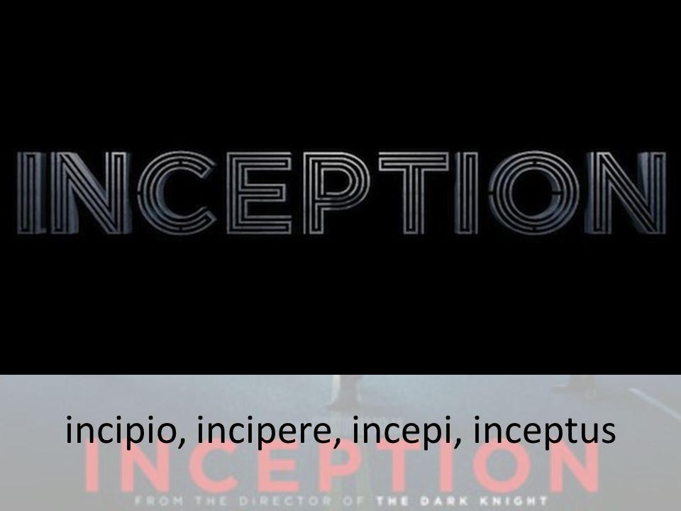 incipio, incipere, incepi, inceptus