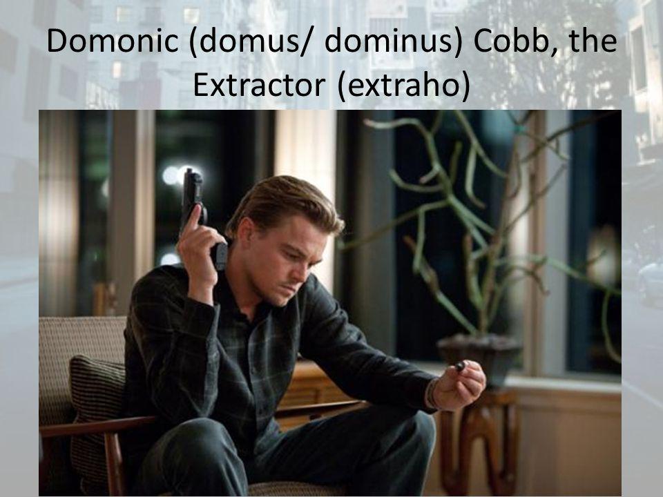 Domonic (domus/ dominus) Cobb, the Extractor (extraho)