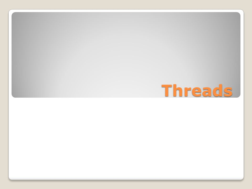 Java Threads Java threads are managed by the JVM Typically implemented using the threads model provided by underlying OS Java threads may be created by: ◦Extending Thread class ◦Implementing the Runnable interface