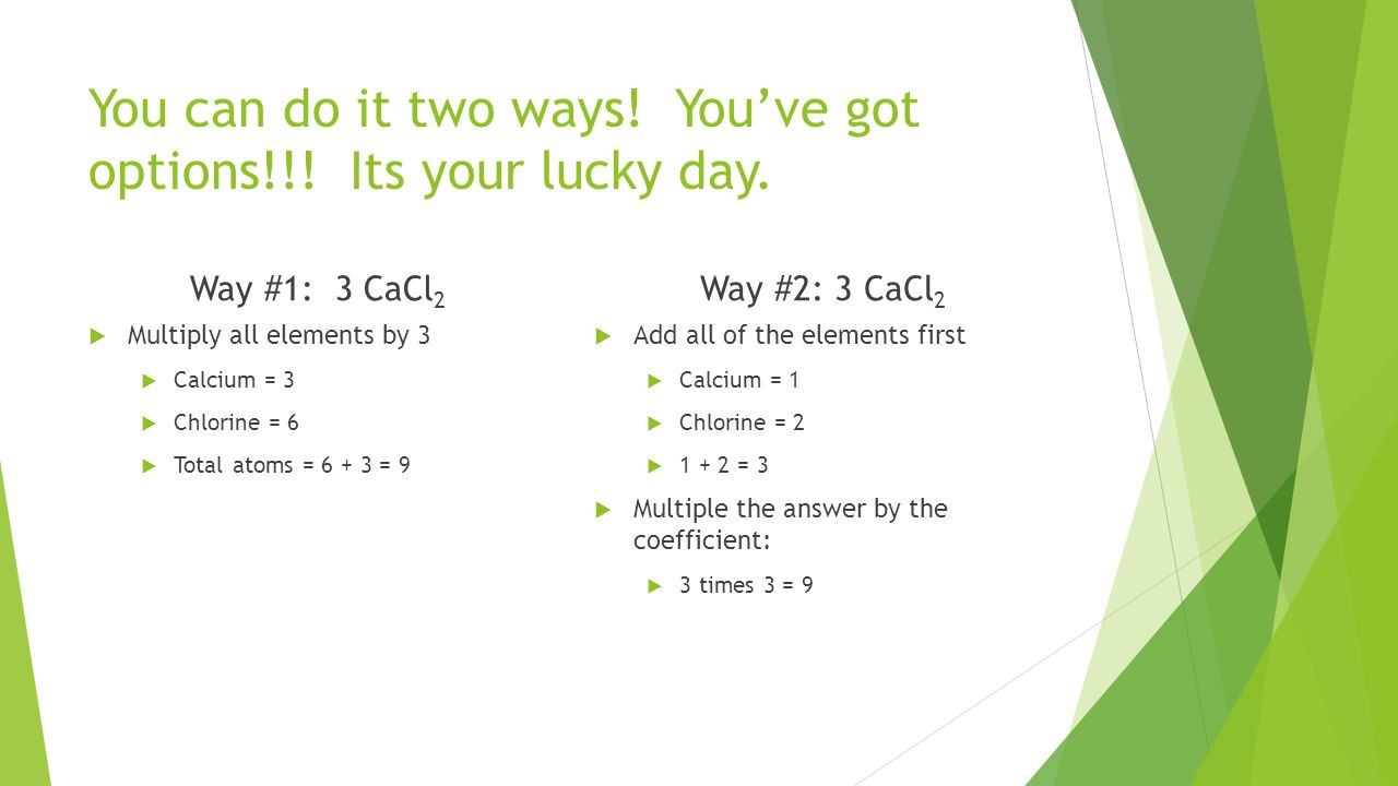 You can do it two ways. You've got options!!. Its your lucky day.