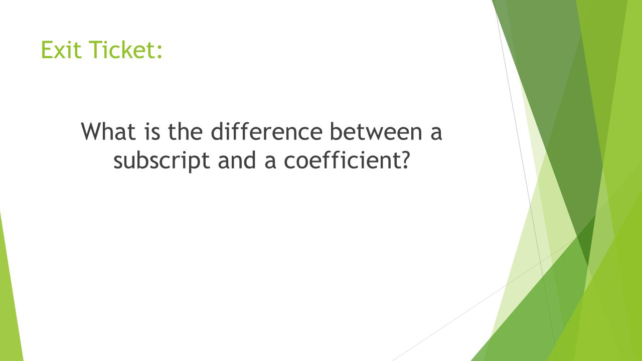 Exit Ticket: What is the difference between a subscript and a coefficient?