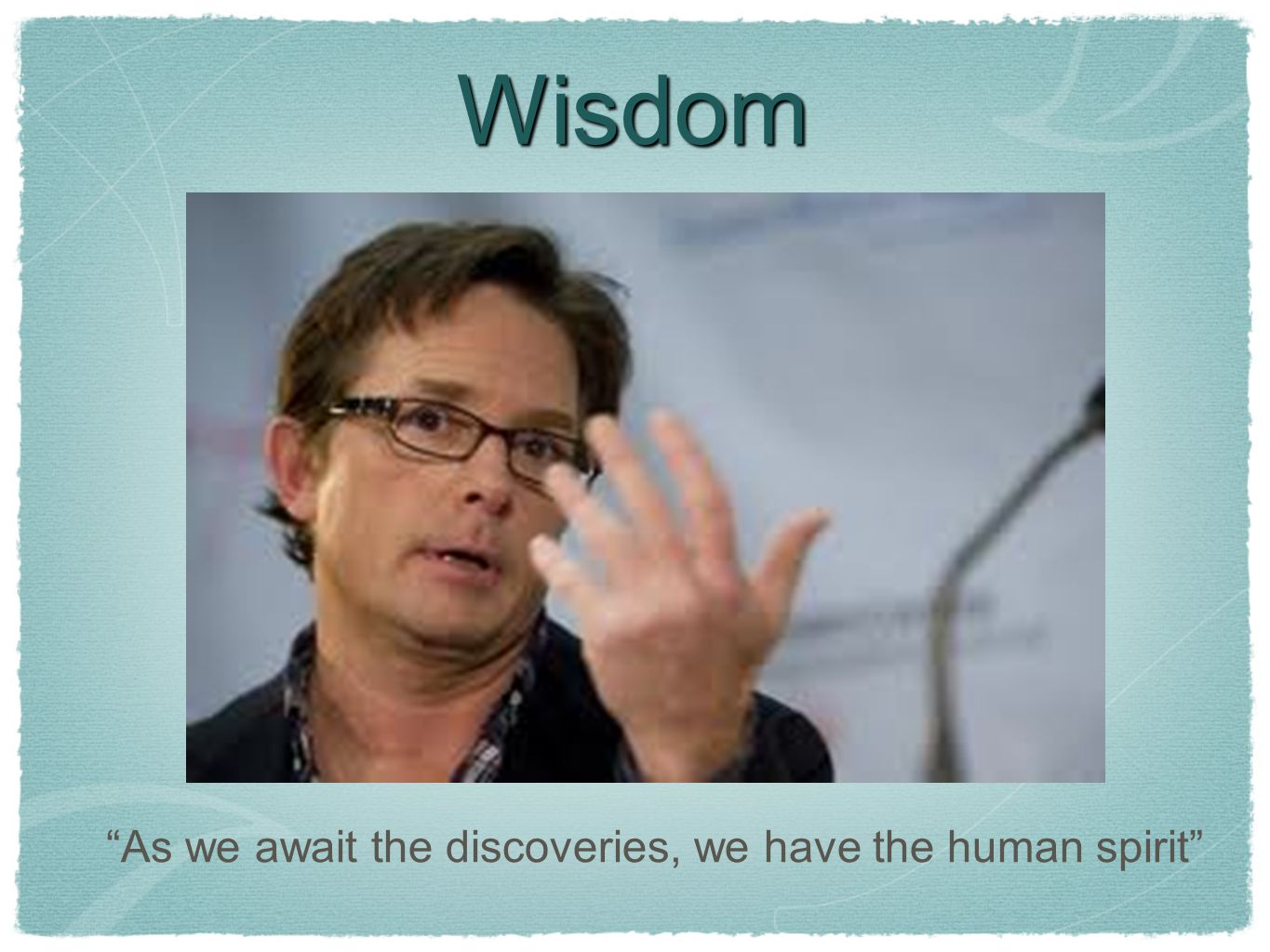 Wisdom As we await the discoveries, we have the human spirit