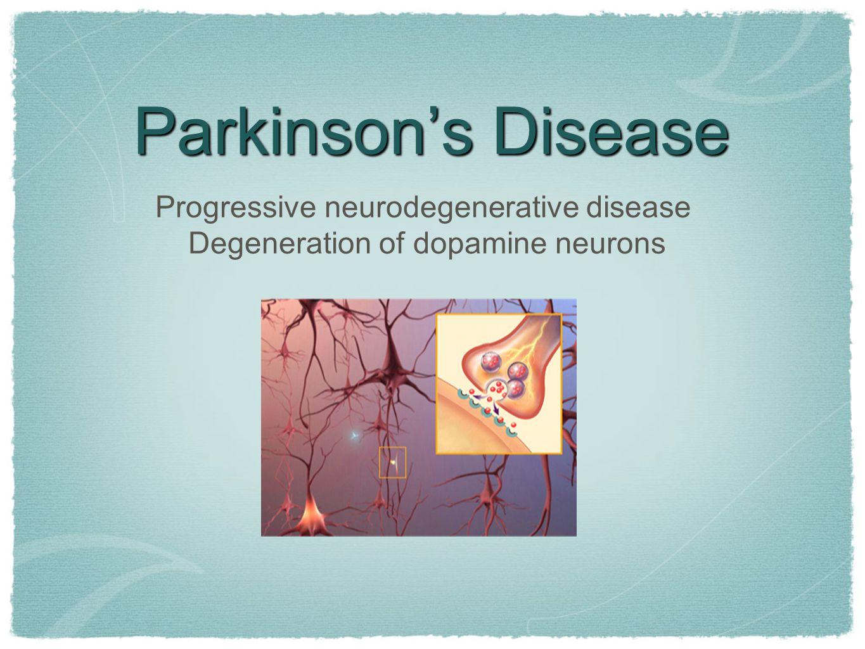 Parkinson's Disease Progressive neurodegenerative disease Degeneration of dopamine neurons