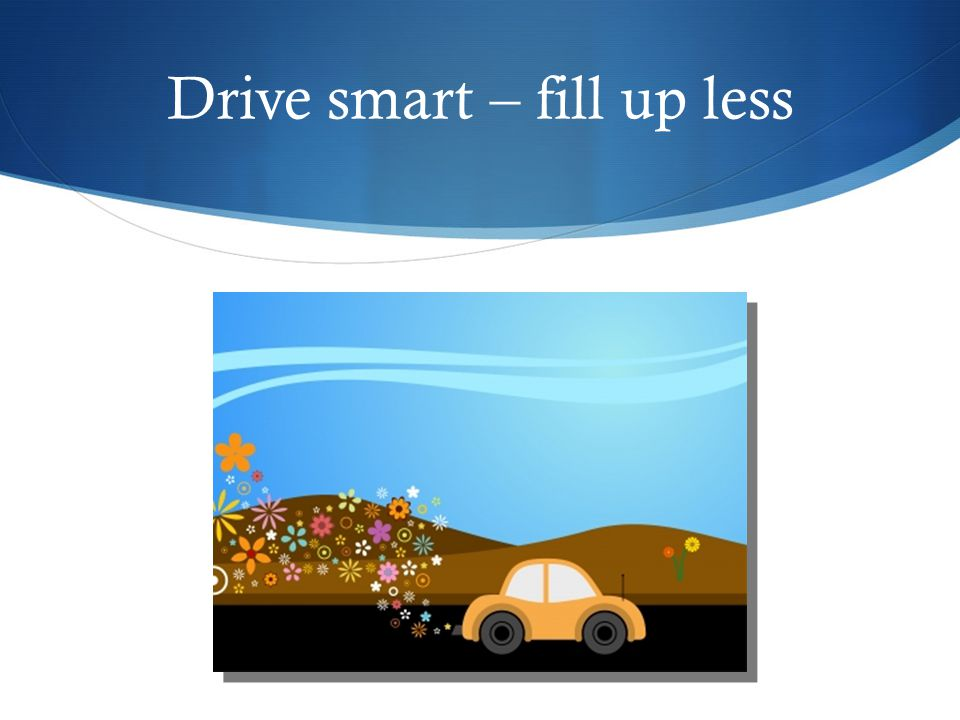Drive smart – fill up less