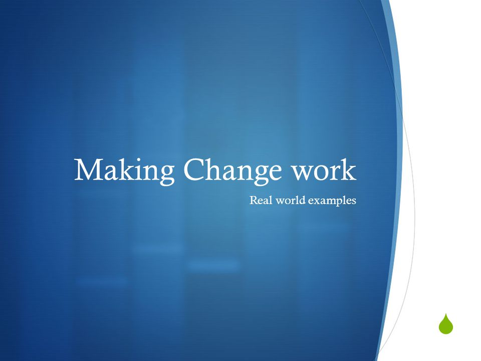  Making Change work Real world examples