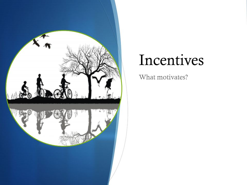 Incentives What motivates