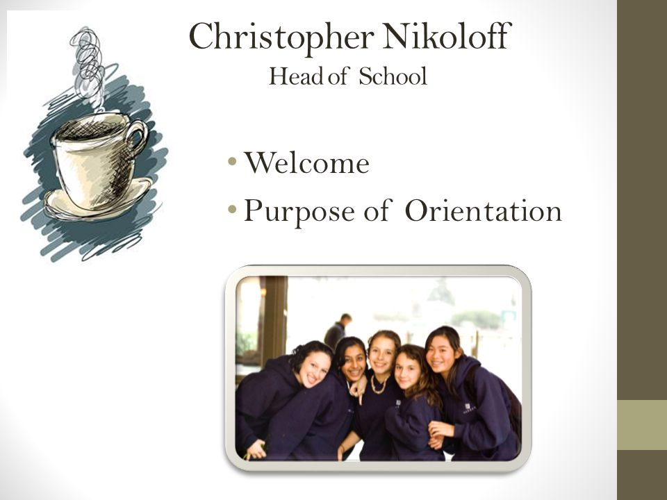 Christopher Nikoloff Head of School Welcome Purpose of Orientation