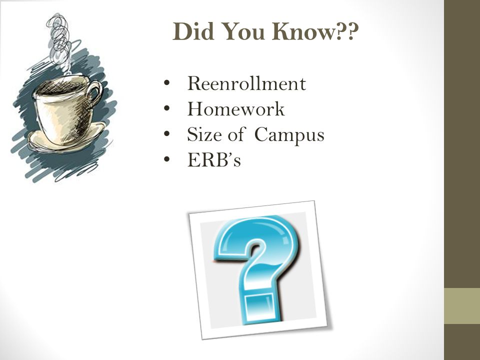 Reenrollment Homework Size of Campus ERB's Did You Know