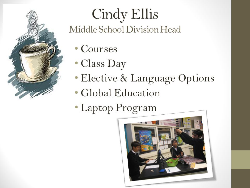 Cindy Ellis Middle School Division Head Courses Class Day Elective & Language Options Global Education Laptop Program