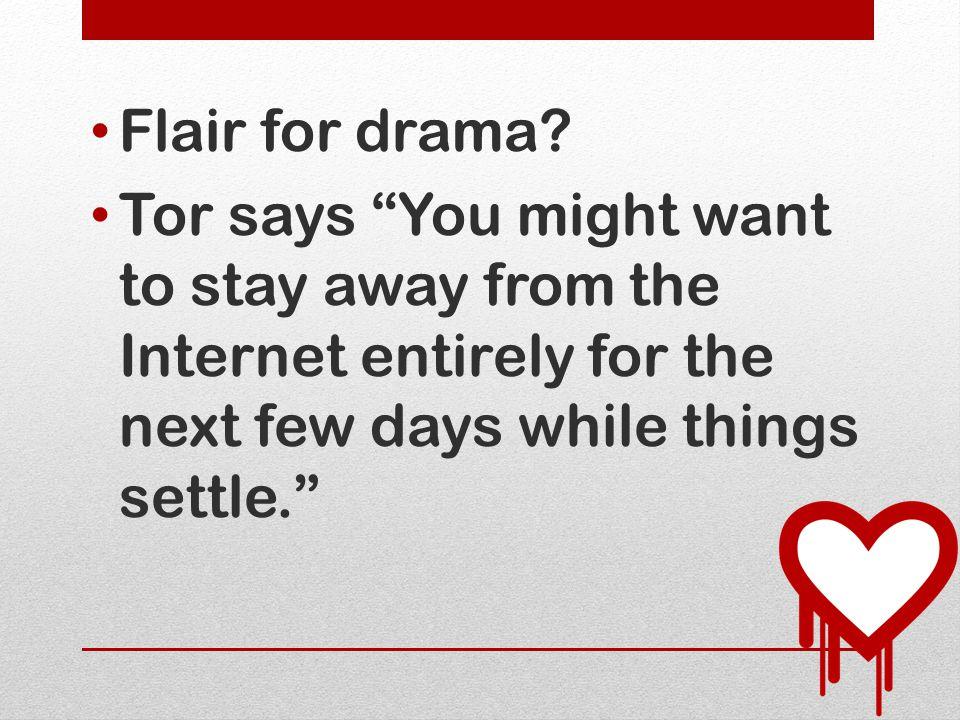 Flair for drama.