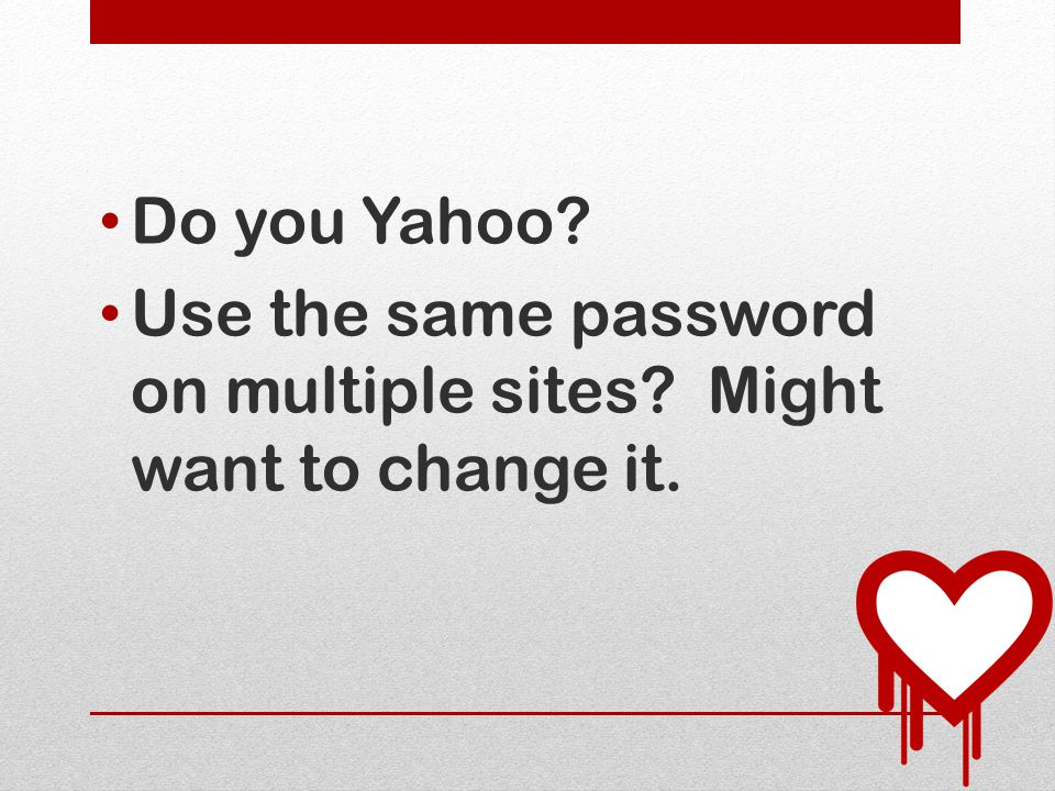 Do you Yahoo Use the same password on multiple sites Might want to change it.