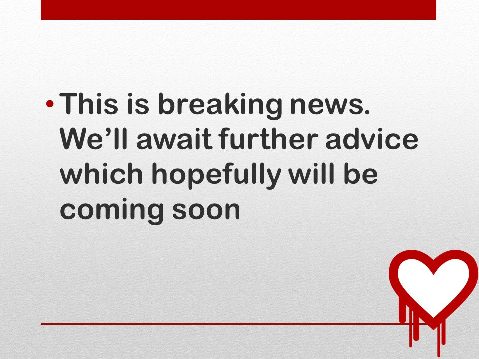 This is breaking news. We'll await further advice which hopefully will be coming soon