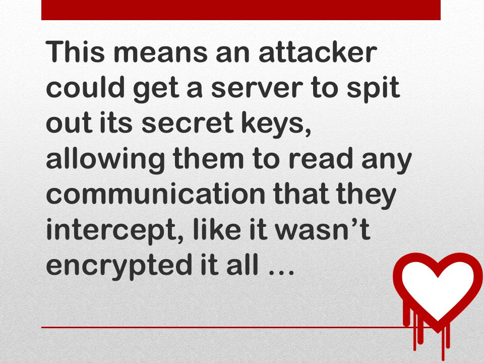 including the keys it uses to encrypt and decrypt communication (e.g.