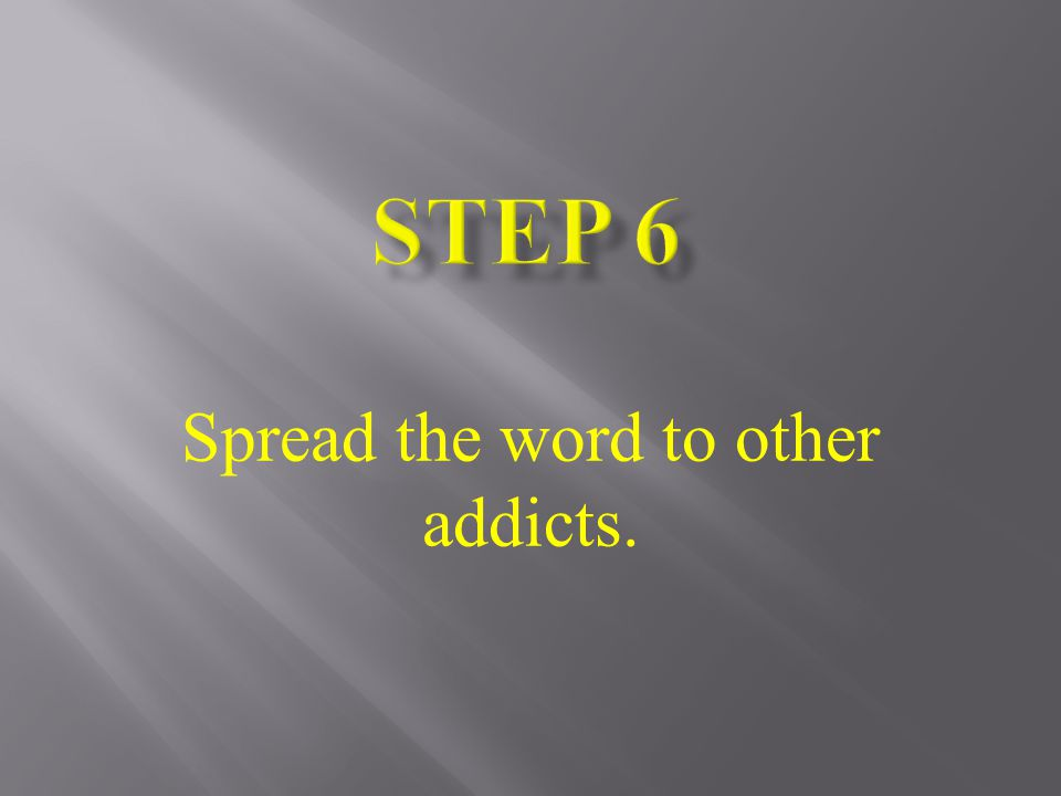 Spread the word to other addicts.
