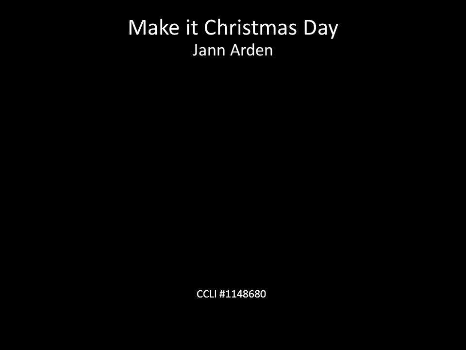 Make it Christmas Day Jann Arden CCLI #1148680