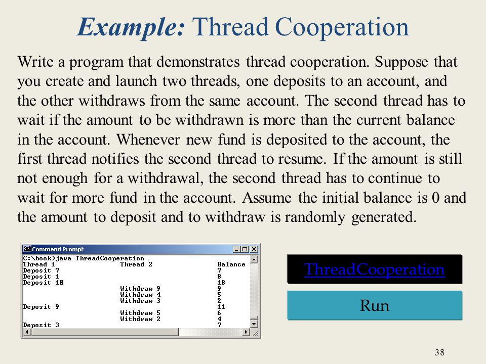 38 Example: Thread Cooperation Write a program that demonstrates thread cooperation.