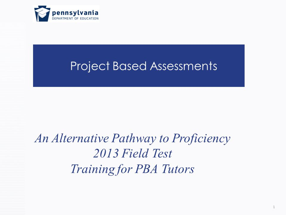 Project Based Assessments 1 An Alternative Pathway to Proficiency 2013 Field Test Training for PBA Tutors
