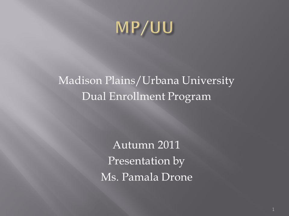 Madison Plains/Urbana University Dual Enrollment Program Autumn 2011 Presentation by Ms.