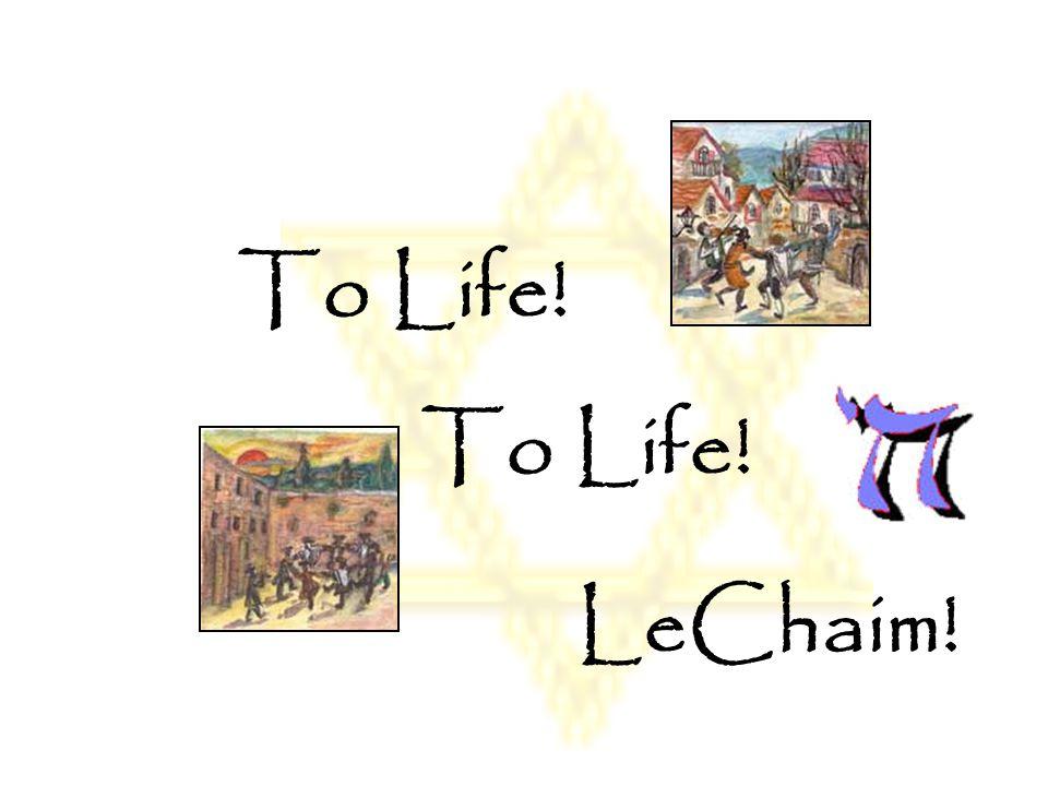 LeChaim! To Life!