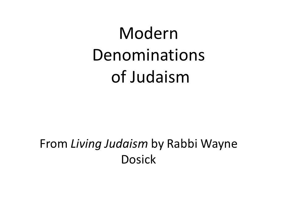 Modern Denominations of Judaism From Living Judaism by Rabbi Wayne Dosick