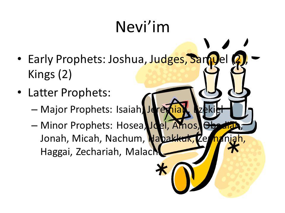 Nevi'im Early Prophets: Joshua, Judges, Samuel (2), Kings (2) Latter Prophets: – Major Prophets: Isaiah, Jeremiah, Ezekiel – Minor Prophets: Hosea, Jo