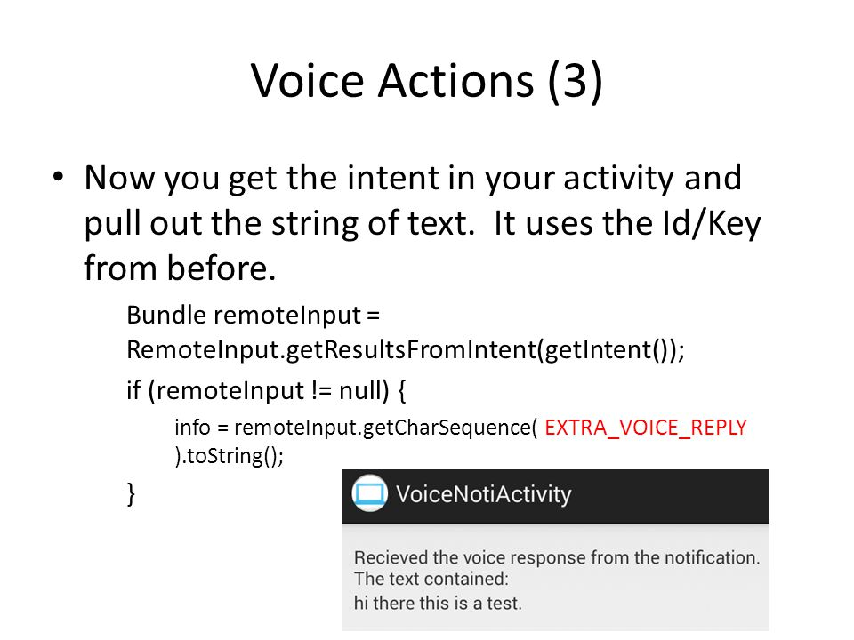 Voice Actions (3) Now you get the intent in your activity and pull out the string of text.