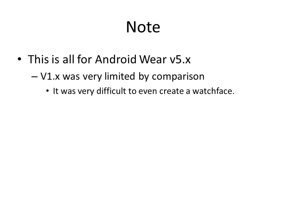 Note This is all for Android Wear v5.x – V1.x was very limited by comparison It was very difficult to even create a watchface.