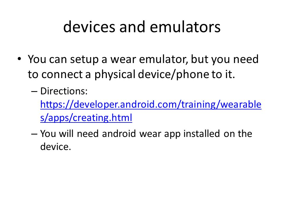 devices and emulators You can setup a wear emulator, but you need to connect a physical device/phone to it.