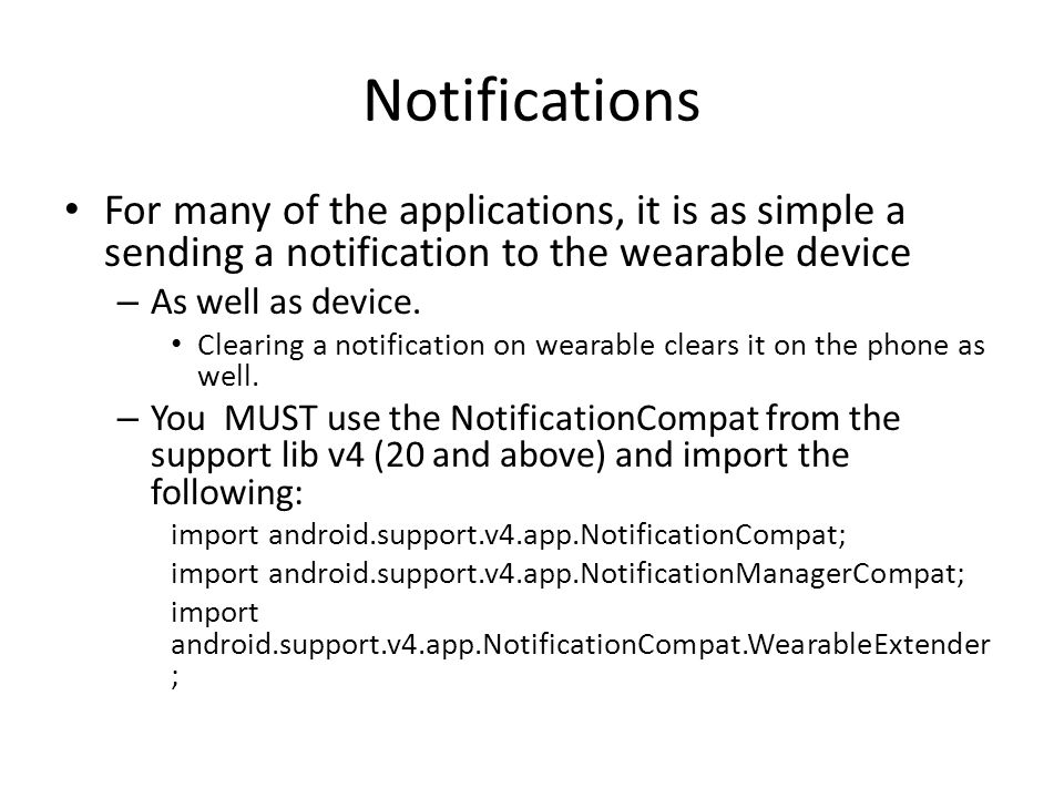Notifications For many of the applications, it is as simple a sending a notification to the wearable device – As well as device.