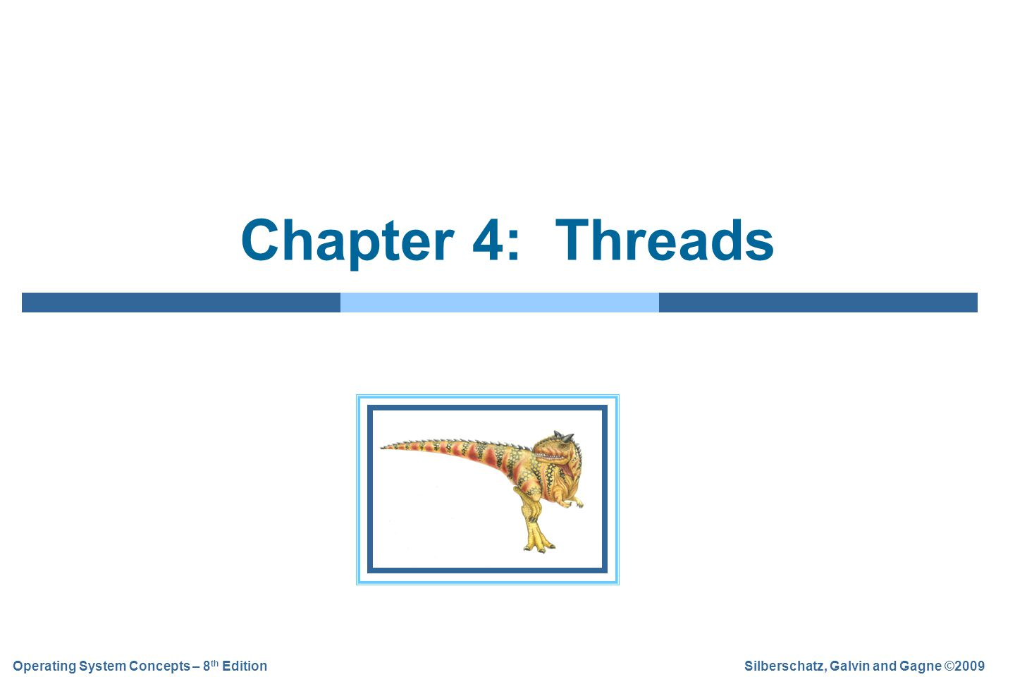 Silberschatz, Galvin and Gagne ©2009Operating System Concepts – 8 th Edition Chapter 4: Threads