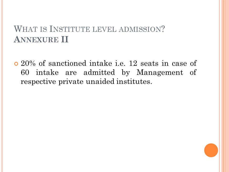 W HAT IS I NSTITUTE LEVEL ADMISSION . A NNEXURE II 20% of sanctioned intake i.e.