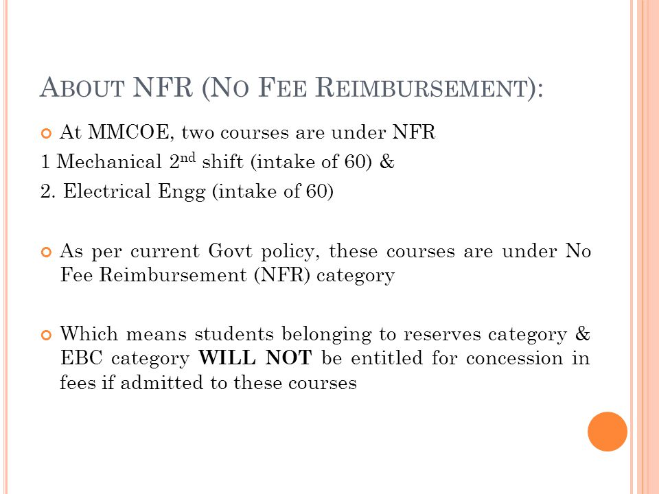 A BOUT NFR (N O F EE R EIMBURSEMENT ): At MMCOE, two courses are under NFR 1 Mechanical 2 nd shift (intake of 60) & 2.