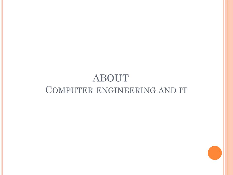 ABOUT C OMPUTER ENGINEERING AND IT