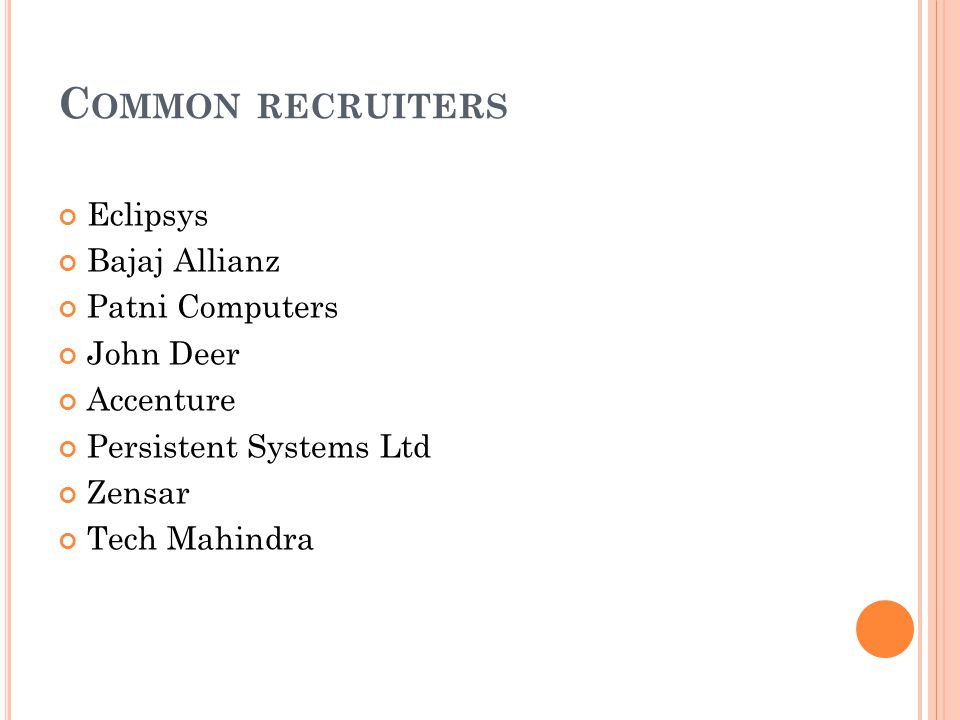 C OMMON RECRUITERS Eclipsys Bajaj Allianz Patni Computers John Deer Accenture Persistent Systems Ltd Zensar Tech Mahindra