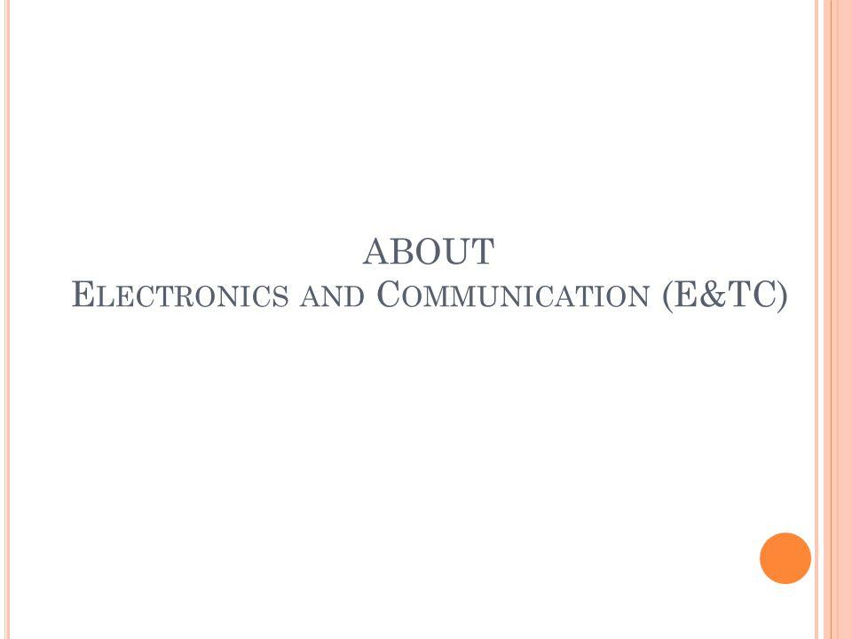 ABOUT E LECTRONICS AND C OMMUNICATION (E&TC)