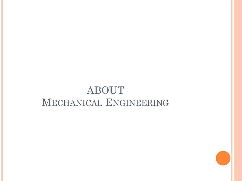 ABOUT M ECHANICAL E NGINEERING