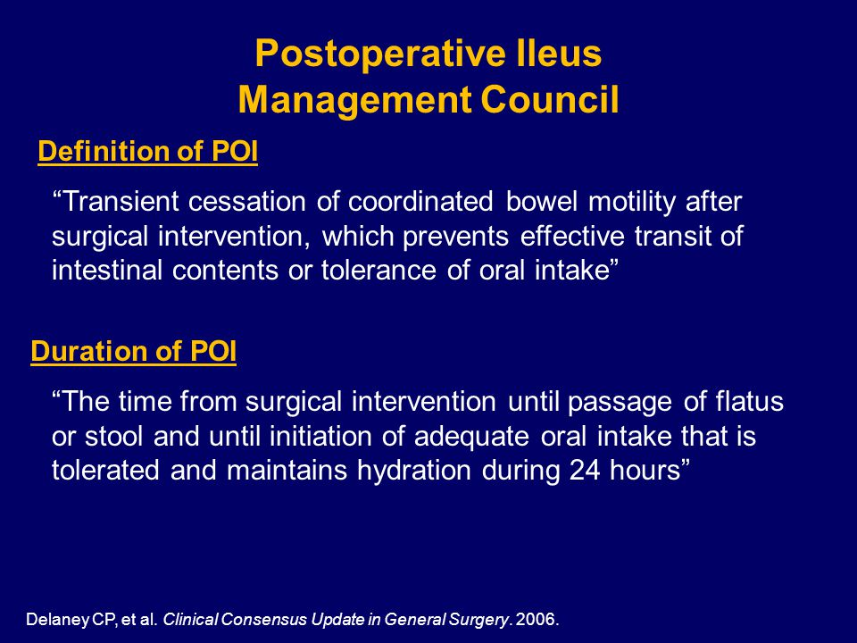 Definition of POI Transient cessation of coordinated bowel motility after surgical intervention, which prevents effective transit of intestinal contents or tolerance of oral intake Postoperative Ileus Management Council Delaney CP, et al.