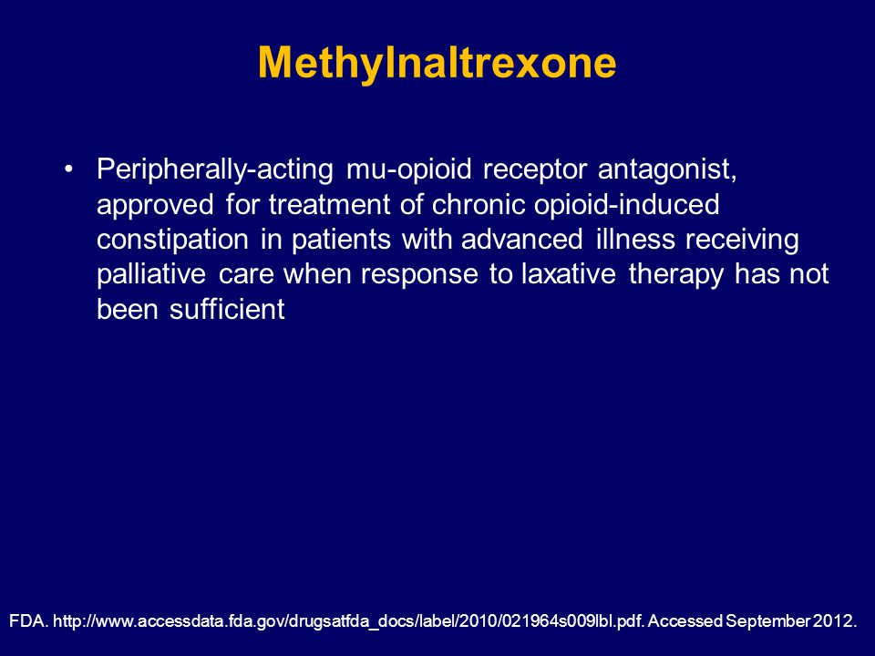 Methylnaltrexone Peripherally-acting mu-opioid receptor antagonist, approved for treatment of chronic opioid-induced constipation in patients with advanced illness receiving palliative care when response to laxative therapy has not been sufficient FDA.