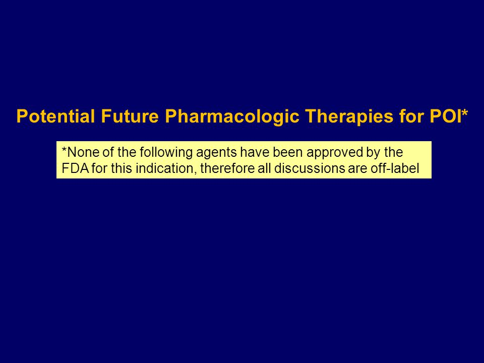 Potential Future Pharmacologic Therapies for POI* *None of the following agents have been approved by the FDA for this indication, therefore all discussions are off-label