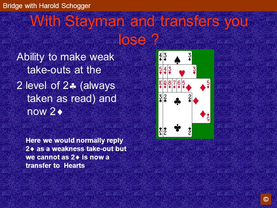 Bridge with Harold Schogger © With Stayman and transfers you lose .