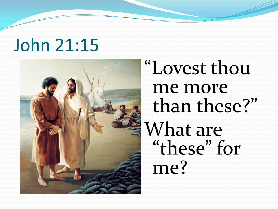 John 21:15 Lovest thou me more than these What are these for me