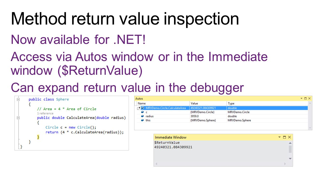 Now available for.NET! Access via Autos window or in the Immediate window ($ReturnValue) Can expand return value in the debugger